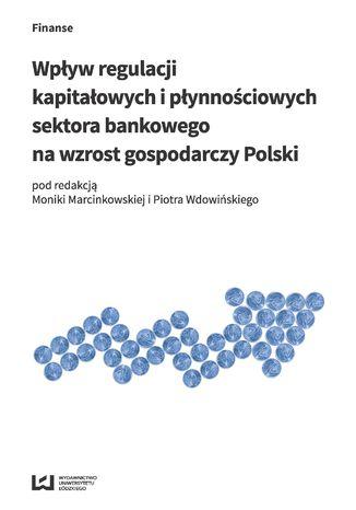 Okładka książki/ebooka Wpływ regulacji kapitałowych i płynnościowych sektora bankowego na wzrost gospodarczy Polski
