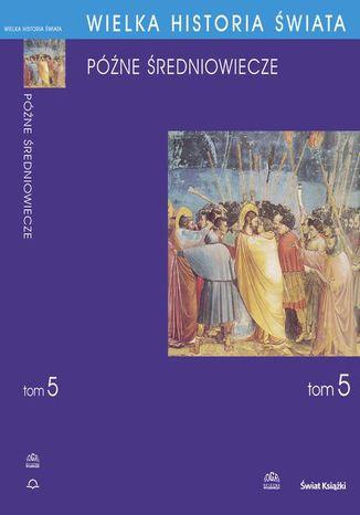 Okładka książki WIELKA HISTORIA ŚWIATA tom V Późne średniowiecze