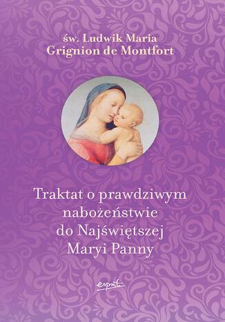 Okładka książki Traktat o prawdziwym nabożeństwie do Najświętszej Maryi Panny