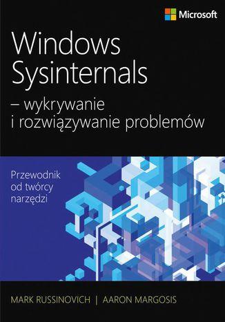Okładka książki Windows Sysinternals wykrywanie i rozwiązywanie problemów. Optymalizacja niezawodności i wydajności systemów Windows przy użyciu Sysinternals