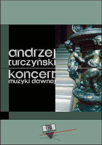 Okładka książki Koncert muzyki dawnej