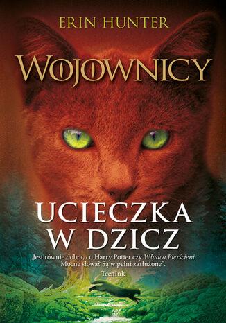 Okładka książki Wojownicy (tom 1). Ucieczka w dzicz, Wojownicy, Tom I