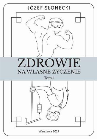 Okładka książki/ebooka Zdrowie na własne życzenie. Tom 4
