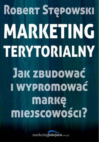 Okładka książki/ebooka Marketing terytorialny. Jak zbudować i wypromować markę miejscowości?