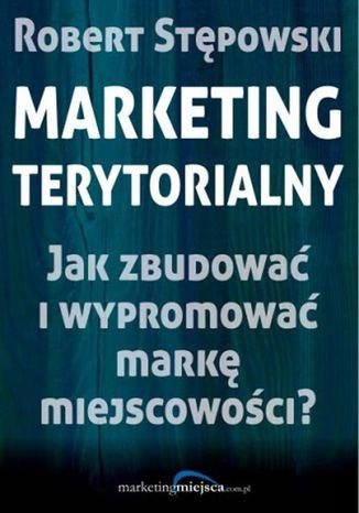 Okładka książki Marketing terytorialny. Jak zbudować i wypromować markę miejscowości?