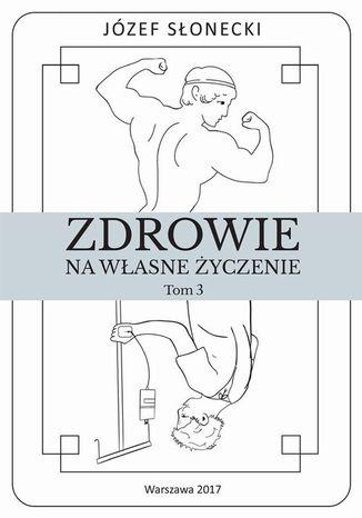 Okładka książki/ebooka Zdrowie na własne życzenie. Tom 3