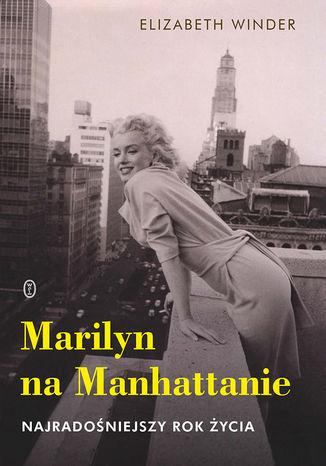 Okładka książki/ebooka Marilyn na Manhattanie. Najradośniejszy rok życia