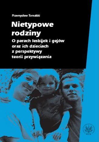 Okładka książki Nietypowe rodziny. O parach lesbijek i gejów oraz ich dzieciach z perspektywy teorii przywiązania