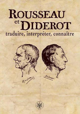 Okładka książki Rousseau et Diderot : traduire, interpréter, connaître
