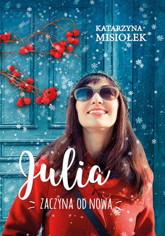 Okładka książki Julia zaczyna od nowa