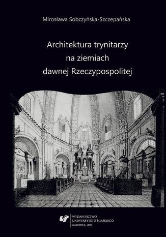 Architektura trynitarzy na ziemiach dawnej Rzeczypospolitej