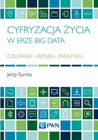 Okładka książki Cyfryzacja życia w erze Big Data. Człowiek - Biznes - Państwo