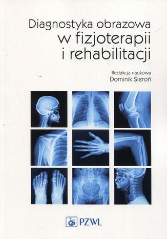 Okładka książki Diagnostyka obrazowa w fizjoterapii i rehabilitacji