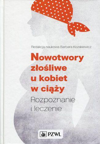 Okładka książki/ebooka Nowotwory złośliwe u kobiet w ciąży. Rozpoznanie i leczenie