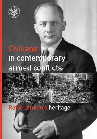 Okładka książki Civilians in contemporary armed conflicts. Rafał Lemkin's heritage