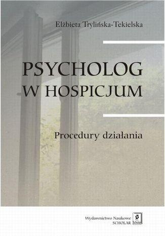 Okładka książki Psycholog w hospicjum. Procedury działania. Procedury działania