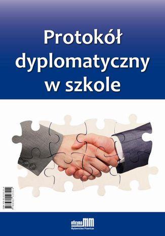 Okładka książki Protokół dyplomatyczny w szkole