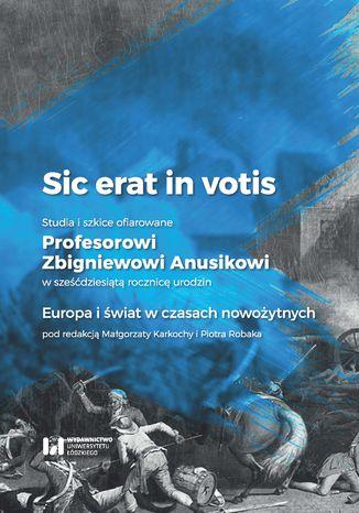 Okładka książki Sic erat in votis. Studia i szkice ofiarowane Profesorowi Zbigniewowi Anusikowi w sześćdziesiątą rocznicę urodzin. Europa i świat w czasach nowożytnych