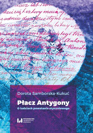 Okładka książki Płacz Antygony. O ludziach powstania styczniowego