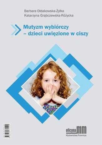 Okładka książki Mutyzm wybiórczy - dzieci uwięzione w ciszy