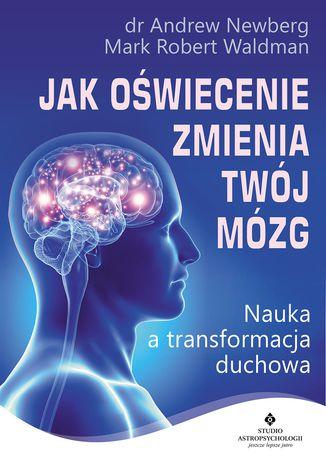 Okładka książki Jak oświecenie zmienia Twój mózg. Nauka a transformacja duchowa