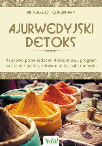 Okładka książki/ebooka Ajurwedyjski detoks. Naukowo potwierdzony 4-stopniowy program na stany zapalne, zdrowie jelit, ciała i umysłu