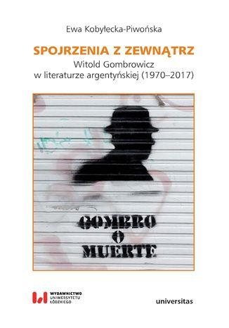 Okładka książki Spojrzenia z zewnątrz. Witold Gombrowicz w literaturze argentyńskiej (1970-2017)