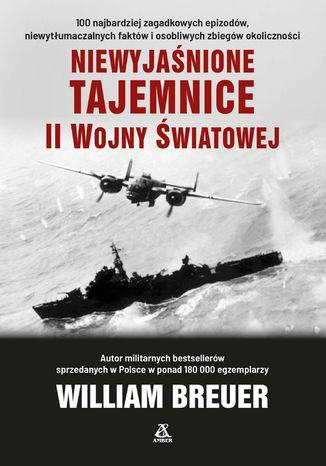 Okładka książki/ebooka Niewyjaśnione tajemnice II wojny światowej