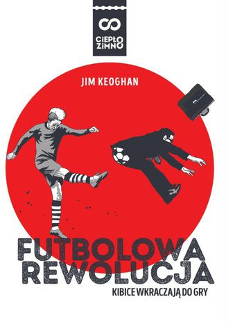 Okładka książki/ebooka Futbolowa rewolucja. Kibice wkraczają do gry