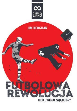 Okładka książki Futbolowa rewolucja. Kibice wkraczają do gry
