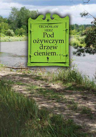 Okładka książki Pod ożywczym drzew cieniem... Na podwarszawskim Mazowszu
