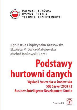 Okładka książki/ebooka Podstawy hurtowni danych. Wykład i ćwiczenia w środowisku SQL Server 2008 R2 Business Intelligence Development Studio