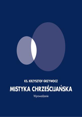 Okładka książki/ebooka Mistyka chrześcijańska. Wprowadzenie