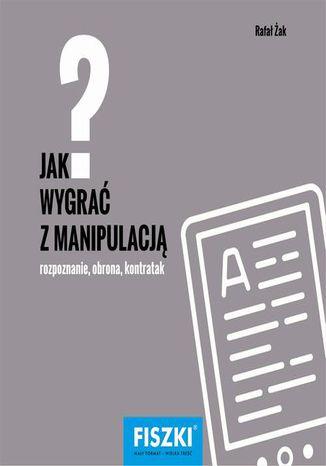 Okładka książki Jak wygrać z manipulacją?