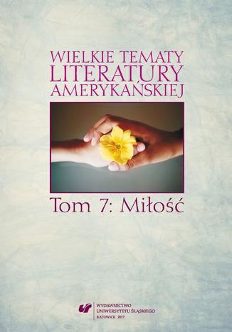 Okładka książki Wielkie tematy literatury amerykańskiej. T. 7: Miłość