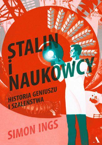 Okładka książki/ebooka Stalin i naukowcy. Historia geniuszu i szaleństwa