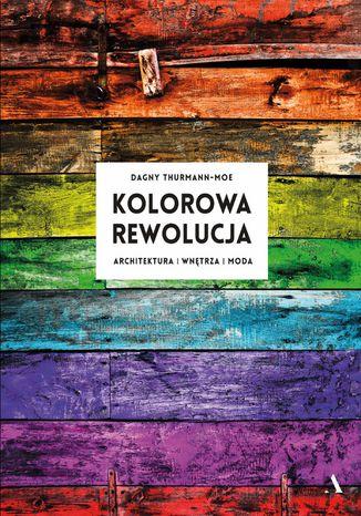 Okładka książki Kolorowa rewolucja. Architektura, wnętrza, moda
