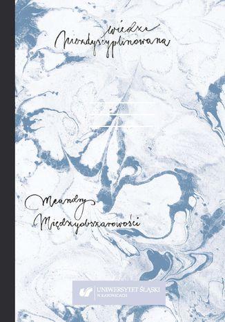 Okładka książki/ebooka Wiedza niezdyscyplinowana. Meandry międzyobszarowości