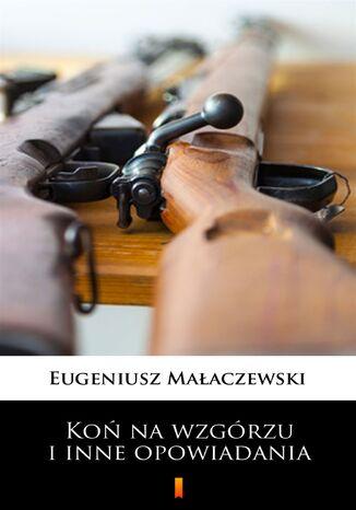 Okładka książki/ebooka Koń na wzgórzu i inne opowiadania