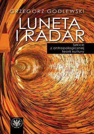 Okładka książki Luneta i radar. Szkice z antropologicznej teorii kultury