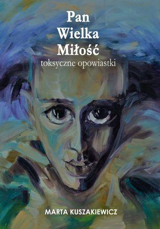 Okładka książki Pan Wielka Miłość  toksyczne opowiastki