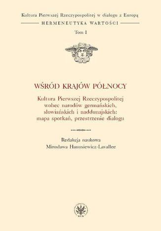 Okładka książki Wśród krajów Północy. Kultura Pierwszej Rzeczypospolitej wobec narodów germańskich, słowiańskich