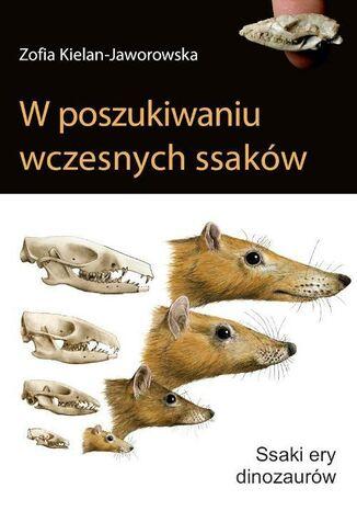 Okładka książki W poszukiwaniu wczesnych ssaków. Ssaki ery dinozaurów