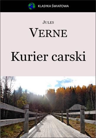 Okładka książki Kurier carski (Z Moskwy do Irkutska)
