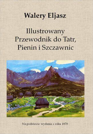 Okładka książki/ebooka Illustrowany Przewodnik do Tatr, Pienin i Szczawnic