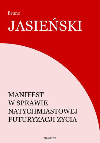Okładka książki Manifest w sprawie natychmiastowej futuryzacji życia