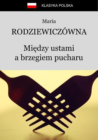 Okładka książki/ebooka Między ustami a brzegiem pucharu