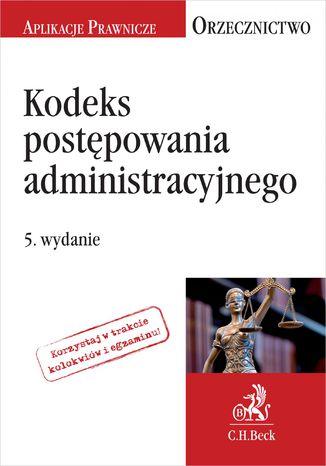 Okładka książki/ebooka Kodeks postępowania administracyjnego. Orzecznictwo Aplikanta. Wydanie 5