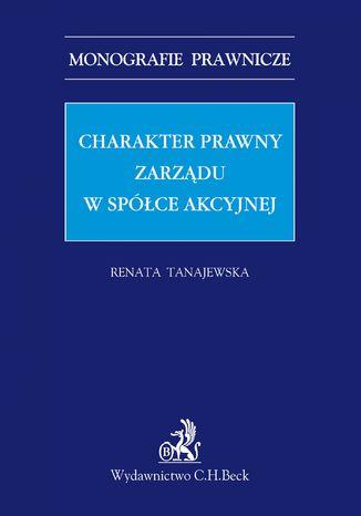 Okładka książki Charakter prawny zarządu w spółce akcyjnej