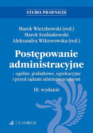 Okładka książki Postępowanie administracyjne - ogólne podatkowe egzekucyjne i przed sądami administracyjnymi. Wydanie 18